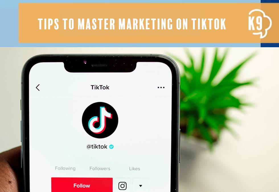 Tips to Master Marketing on TikTok
