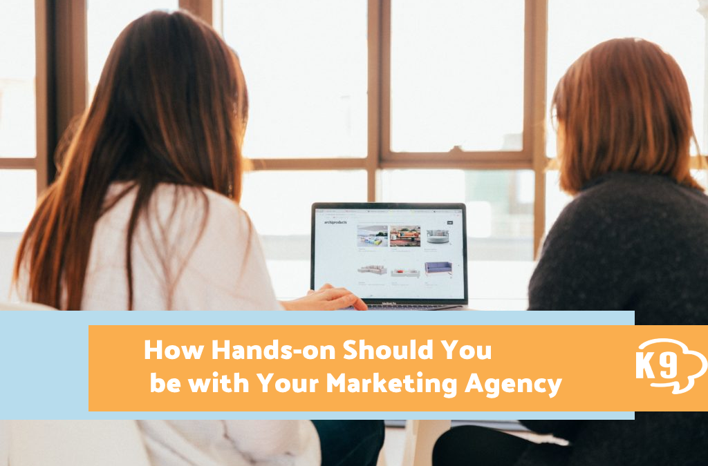 How Hands on Should You be with Your Marketing Agency